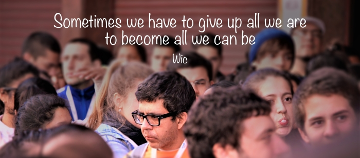 Sometimes we have to give up all we are to become all we can be